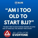 """Am I too old to start BJJ?"""